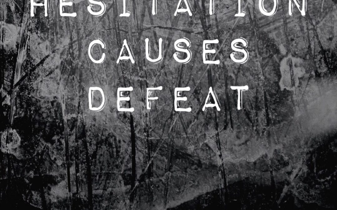 Hesitation causes Defeat