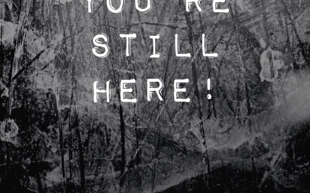 You are still here